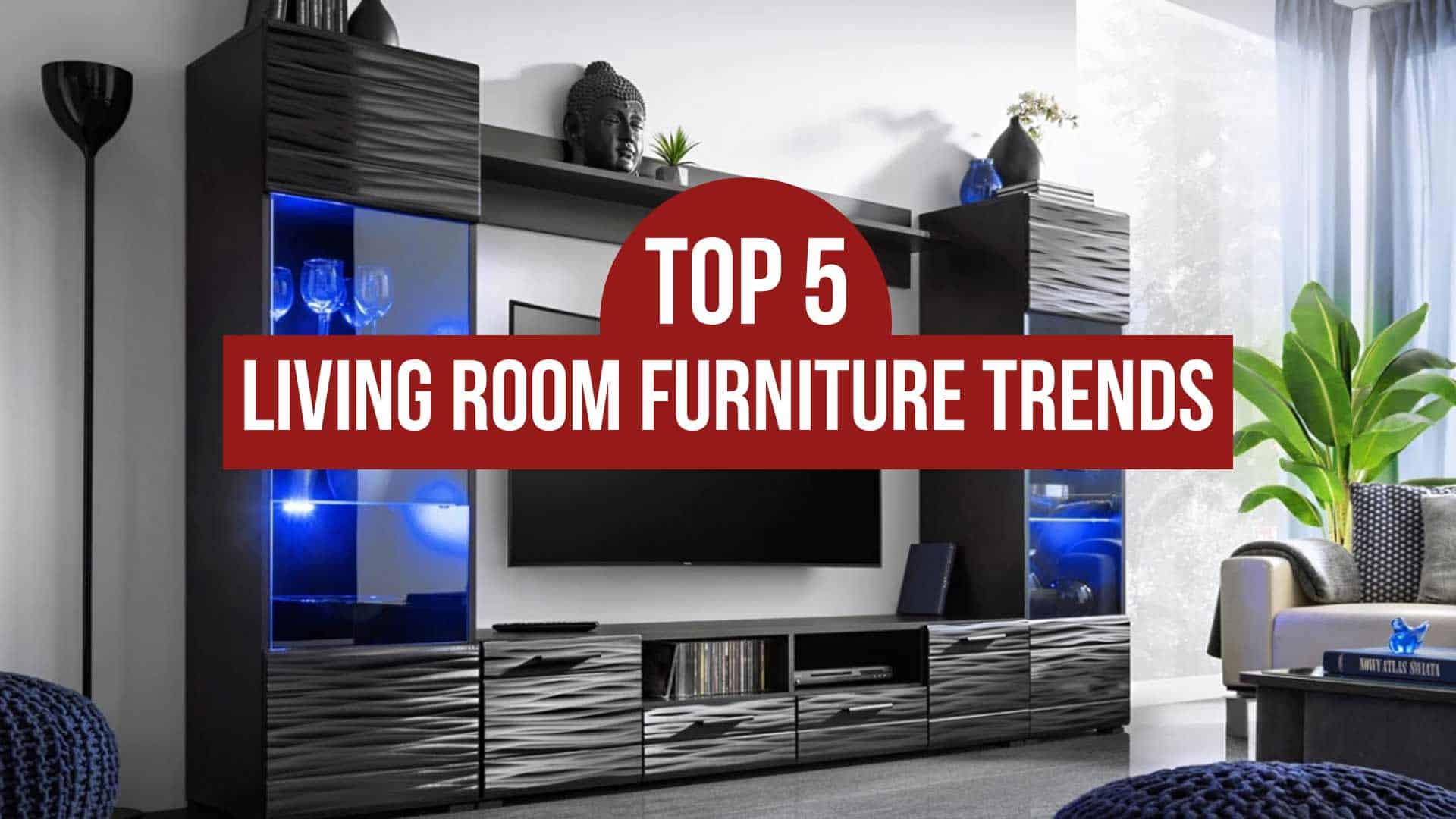 Top 5 Living Room Furniture Trends